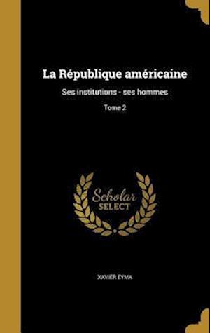 Bog, hardback La Republique Americaine af Xavier Eyma