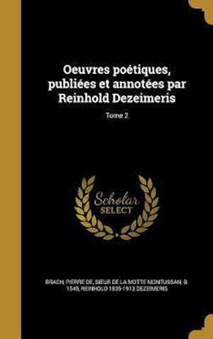 Bog, hardback Oeuvres Poetiques, Publiees Et Annotees Par Reinhold Dezeimeris; Tome 2 af Reinhold 1835-1913 Dezeimeris