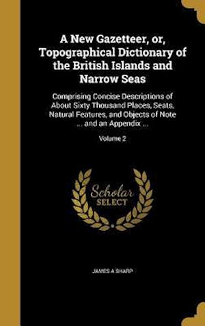 Bog, hardback A   New Gazetteer, Or, Topographical Dictionary of the British Islands and Narrow Seas af James a. Sharp