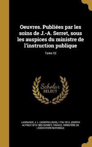 Oeuvres. Publiees Par Les Soins de J.-A. Serret, Sous Les Auspices Du Ministre de L'Instruction Publique; Tome 12 af Joseph Alfred 1819-1885 Serret