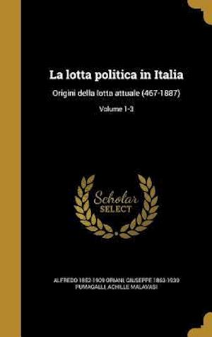 La Lotta Politica in Italia af Achille Malavasi, Alfredo 1852-1909 Oriani, Giuseppe 1863-1939 Fumagalli