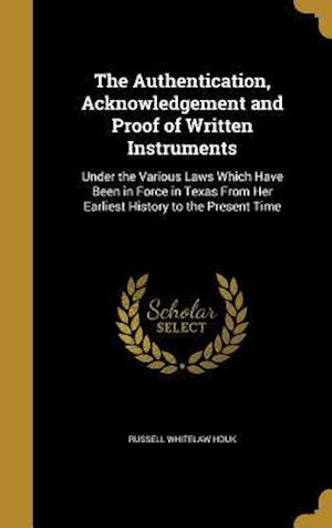 Bog, hardback The Authentication, Acknowledgement and Proof of Written Instruments af Russell Whitelaw Houk