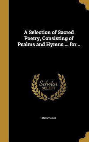 Bog, hardback A Selection of Sacred Poetry, Consisting of Psalms and Hymns ... for ..