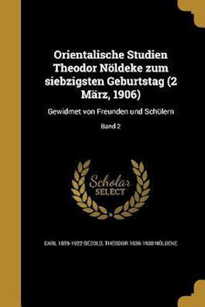 Bog, paperback Orientalische Studien Theodor Noldeke Zum Siebzigsten Geburtstag (2 Marz, 1906) af Carl 1859-1922 Bezold, Theodor 1836-1930 Noldeke