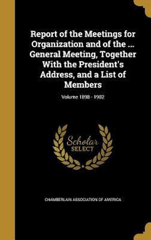 Bog, hardback Report of the Meetings for Organization and of the ... General Meeting, Together with the President's Address, and a List of Members; Volume 1898 - 19