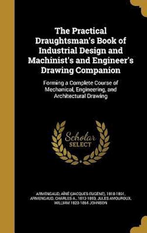 Bog, hardback The Practical Draughtsman's Book of Industrial Design and Machinist's and Engineer's Drawing Companion af Jules Amouroux