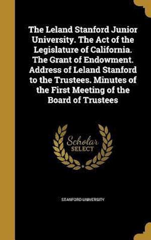 Bog, hardback The Leland Stanford Junior University. the Act of the Legislature of California. the Grant of Endowment. Address of Leland Stanford to the Trustees. M