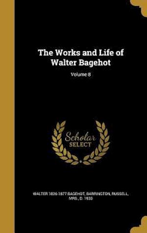 Bog, hardback The Works and Life of Walter Bagehot; Volume 8 af Walter 1826-1877 Bagehot