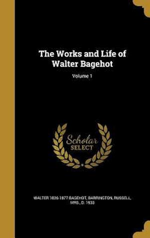 Bog, hardback The Works and Life of Walter Bagehot; Volume 1 af Walter 1826-1877 Bagehot