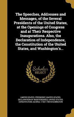 Bog, hardback The Speeches, Addresses and Messages, of the Several Presidents of the United States, at the Openings of Congress and at Their Respective Inauguration