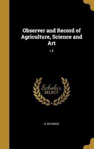 Bog, hardback Observer and Record of Agriculture, Science and Art; V.1 af D. Ed Peirce