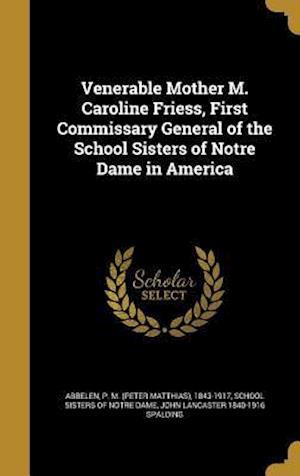 Bog, hardback Venerable Mother M. Caroline Friess, First Commissary General of the School Sisters of Notre Dame in America af John Lancaster 1840-1916 Spalding