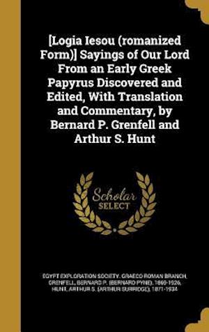 Bog, hardback [Logia Iesou (Romanized Form)] Sayings of Our Lord from an Early Greek Papyrus Discovered and Edited, with Translation and Commentary, by Bernard P. G