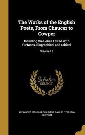 Bog, hardback The Works of the English Poets, from Chaucer to Cowper af Alexander 1759-1834 Chalmers, Samuel 1709-1784 Johnson