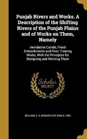 Bog, hardback Punjab Rivers and Works. a Description of the Shifting Rivers of the Punjab Plains and of Works on Them, Namely