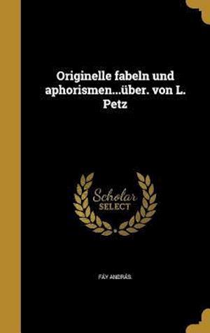 Bog, hardback Originelle Fabeln Und Aphorismen...Uber. Von L. Petz