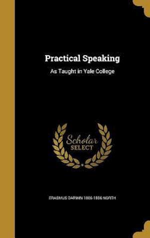 Bog, hardback Practical Speaking af Erasmus Darwin 1806-1856 North
