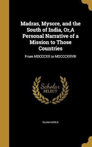 Bog, hardback Madras, Mysore, and the South of India, Or, a Personal Narrative of a Mission to Those Countries af Elijah Hoole