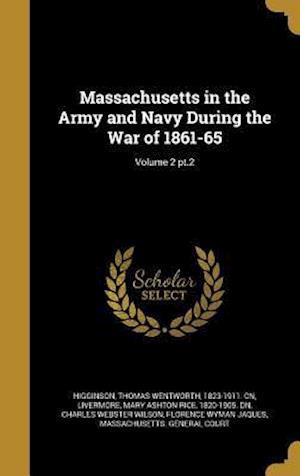 Bog, hardback Massachusetts in the Army and Navy During the War of 1861-65; Volume 2 PT.2 af Charles Webster Wilson