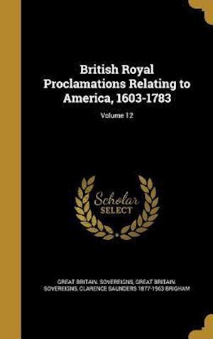 Bog, hardback British Royal Proclamations Relating to America, 1603-1783; Volume 12 af Clarence Saunders 1877-1963 Brigham