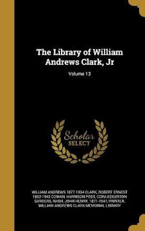 Bog, hardback The Library of William Andrews Clark, Jr; Volume 13 af William Andrews 1877-1934 Clark, Robert Ernest 1862-1942 Cowan, Harrison Post