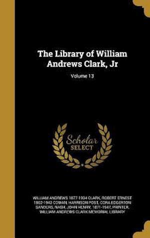 Bog, hardback The Library of William Andrews Clark, Jr; Volume 13 af William Andrews 1877-1934 Clark, Robert Ernest 1862-1942 Cowan, Harrison Post