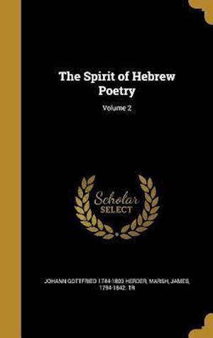 Bog, hardback The Spirit of Hebrew Poetry; Volume 2 af Johann Gottfried 1744-1803 Herder
