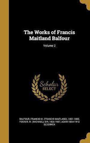 Bog, hardback The Works of Francis Maitland Balfour; Volume 2 af Adam 1854-1913 Sedgwick