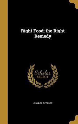Bog, hardback Right Food; The Right Remedy af Charles C. Froude