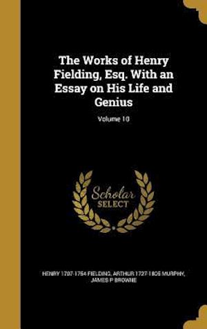 Bog, hardback The Works of Henry Fielding, Esq. with an Essay on His Life and Genius; Volume 10 af James P. Browne, Arthur 1727-1805 Murphy, Henry 1707-1754 Fielding
