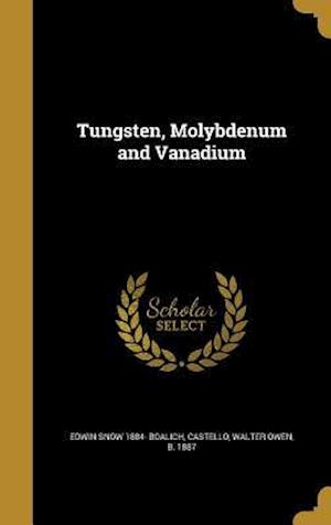 Tungsten, Molybdenum and Vanadium af Edwin Snow 1884- Boalich
