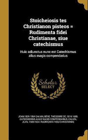 Bog, hardback Stoicheiosis Tes Christianon Pisteos = Rudimenta Fidei Christianae, Siue Catechismus af Jean 1509-1564 Calvin