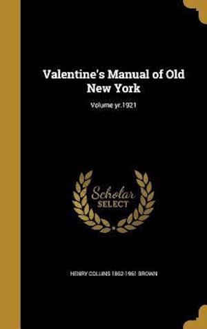 Bog, hardback Valentine's Manual of Old New York; Volume Yr.1921 af Henry Collins 1862-1961 Brown
