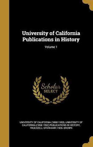 University of California Publications in History; Volume 1 af Truesdell Sparhawk 1906- Brown