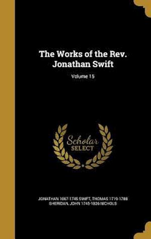 Bog, hardback The Works of the REV. Jonathan Swift; Volume 15 af John 1745-1826 Nichols, Jonathan 1667-1745 Swift, Thomas 1719-1788 Sheridan
