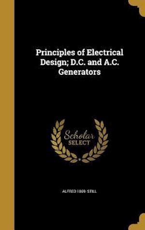 Bog, hardback Principles of Electrical Design; D.C. and A.C. Generators af Alfred 1869- Still