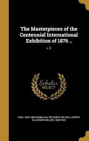 Bog, hardback The Masterpieces of the Centennial International Exhibition of 1876 ..; V. 3 af Walter Smith, Earl 1838-1886 Shinn