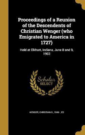 Bog, hardback Proceedings of a Reunion of the Descendents of Christian Wenger (Who Emigrated to America in 1727)