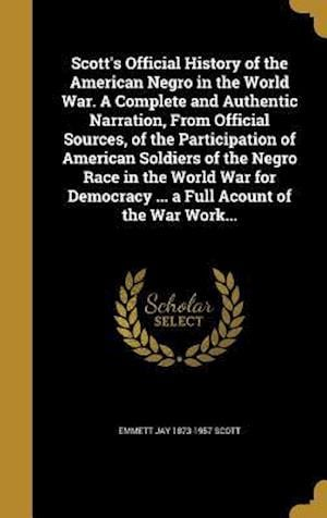 Bog, hardback Scott's Official History of the American Negro in the World War. a Complete and Authentic Narration, from Official Sources, of the Participation of Am af Emmett Jay 1873-1957 Scott