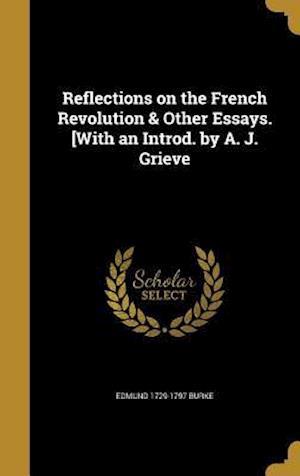 Bog, hardback Reflections on the French Revolution & Other Essays. [With an Introd. by A. J. Grieve af Edmund 1729-1797 Burke