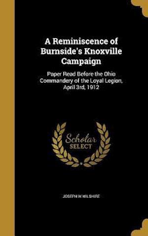 Bog, hardback A Reminiscence of Burnside's Knoxville Campaign af Joseph W. Wilshire