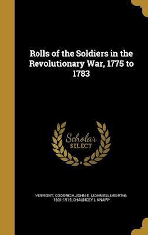 Bog, hardback Rolls of the Soldiers in the Revolutionary War, 1775 to 1783 af Chauncey L. Knapp