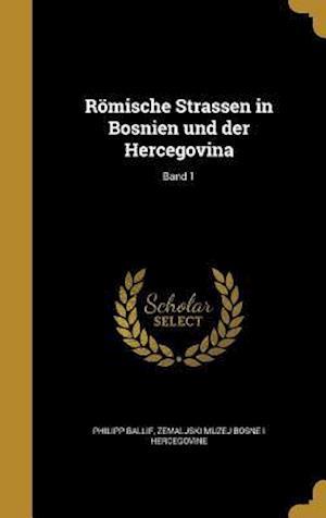 Bog, hardback Romische Strassen in Bosnien Und Der Hercegovina; Band 1 af Philipp Ballif
