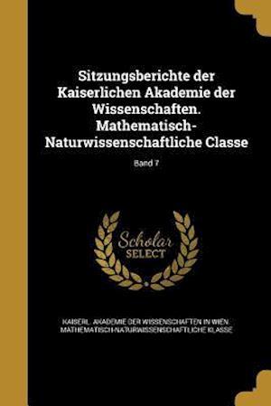 Bog, paperback Sitzungsberichte Der Kaiserlichen Akademie Der Wissenschaften. Mathematisch-Naturwissenschaftliche Classe; Band 7