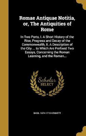 Romae Antiquae Notitia, Or, the Antiquities of Rome af Basil 1674-1715 Kennett