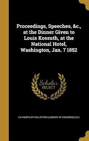 Bog, hardback Proceedings, Speeches, &C., at the Dinner Given to Louis Kossuth, at the National Hotel, Washington, Jan. 7 1852