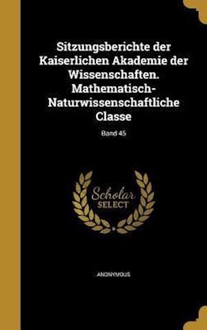 Bog, hardback Sitzungsberichte Der Kaiserlichen Akademie Der Wissenschaften. Mathematisch-Naturwissenschaftliche Classe; Band 45