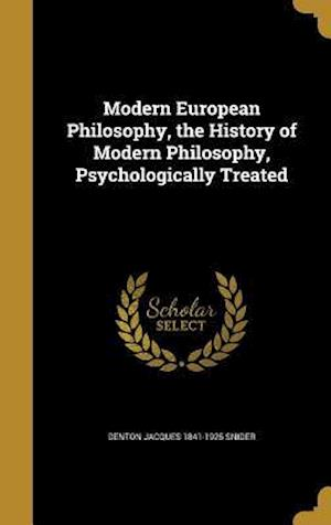 Modern European Philosophy, the History of Modern Philosophy, Psychologically Treated af Denton Jacques 1841-1925 Snider