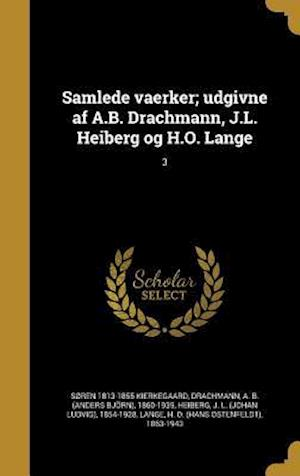 Bog, hardback Samlede Vaerker; Udgivne AF A.B. Drachmann, J.L. Heiberg Og H.O. Lange; 3 af Soren 1813-1855 Kierkegaard