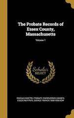 The Probate Records of Essex County, Massachusetts; Volume 1 af George Francis 1868-1936 Dow